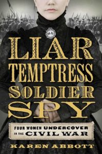 Liar, Temptress, Soldier, Spy: Four Women Undercover in the Civil War torrent downlaod
