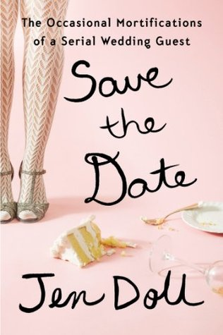 Download free pdf Save the Date: The Occasional Mortifications of a Serial Wedding Guest