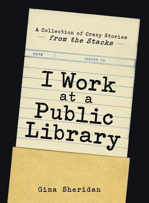Download free pdf I Work at a Public Library: A Collection of Crazy Stories from the Stacks