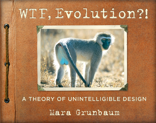 Download free pdf WTF, Evolution?!: A Theory of Unintelligible Design