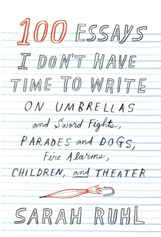 Download free pdf 100 Essays I Don't Have Time to Write: On Umbrellas and Sword Fights, Parades and Dogs, Fire Alarms, Children, and Theater