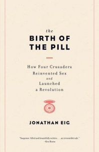 The Birth of the Pill: How Four Crusaders Reinvented Sex and Launched a Revolution torrent downlaod