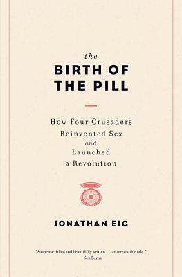 Download free pdf The Birth of the Pill: How Four Crusaders Reinvented Sex and Launched a Revolution