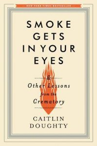 Smoke Gets in Your Eyes: And Other Lessons from the Crematory torrent downlaod