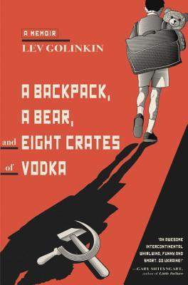 Download free pdf A Backpack, a Bear, and Eight Crates of Vodka: A Memoir