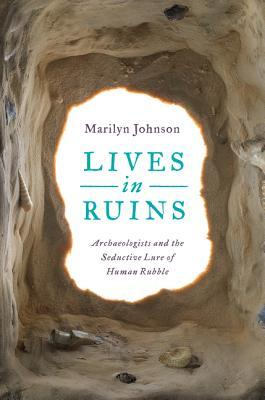 Download free pdf Lives in Ruins: Archeologists and the Seductive Lure of Human Rubble