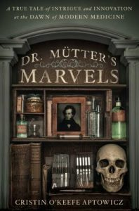 Dr. Mütter's Marvels: A True Tale of Intrigue and Innovation at the Dawn of Modern Medicine torrent downlaod