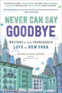 Never Can Say Goodbye: Writers on Their Unshakable Love for New York torrent downlaod