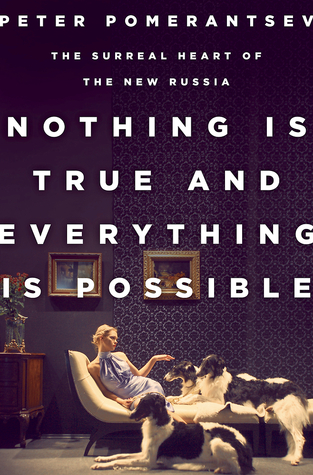 Download free pdf Nothing Is True and Everything Is Possible: The Surreal Heart of the New Russia  <small>(REPORTAŻ)</small>
