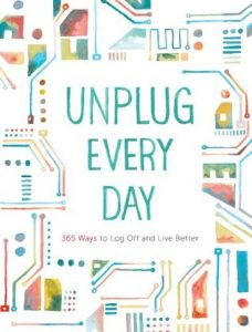Unplug Every Day: 365 Ways to Log Off and Live Better torrent downlaod