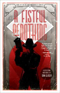 A Fistful of Nothing: A Dieselpunk Noir Novel  <small>(The Hollywoodholes Sonata, #1)</small> torrent downlaod
