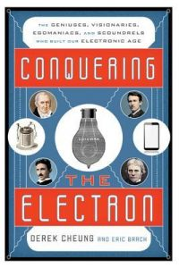 Conquering the Electron: The Geniuses, Visionaries, Egomaniacs, and Scoundrels Who Built Our Electronic Age torrent downlaod