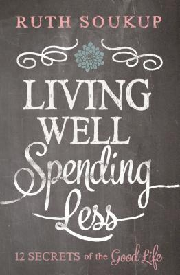Download free pdf Living Well, Spending Less: 12 Secrets of the Good Life