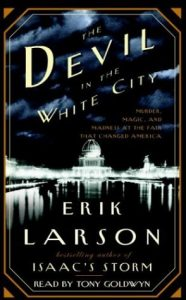 The Devil in the White City: Murder, Magic, and Madness at the Fair that Changed America torrent downlaod