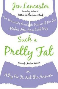 Such a Pretty Fat: One Narcissist's Quest to Discover If Her Life Makes Her Ass Look Big, or Why Pie Is Not the Answer torrent downlaod