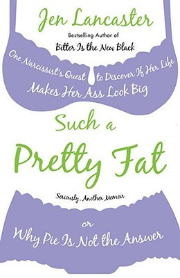 Download free pdf Such a Pretty Fat: One Narcissist's Quest to Discover If Her Life Makes Her Ass Look Big, or Why Pie Is Not the Answer