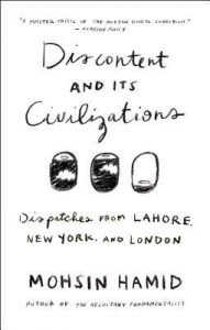 Discontent and Its Civilizations: Dispatches from Lahore, New York, and London torrent downlaod