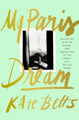 Download free pdf My Paris Dream: An Education in Style, Slang, and Seduction in the Great City on the Seine