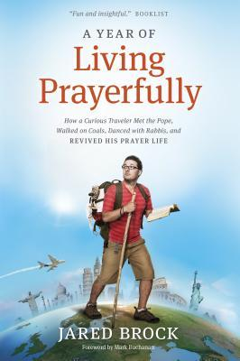 Download free pdf A Year of Living Prayerfully: How a Curious Traveler Met the Pope, Walked on Coals, Danced with Rabbis, and Revived His Prayer Life