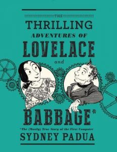 The Thrilling Adventures of Lovelace and Babbage: The  <small>(Mostly)</small> True Story of the First Computer torrent downlaod