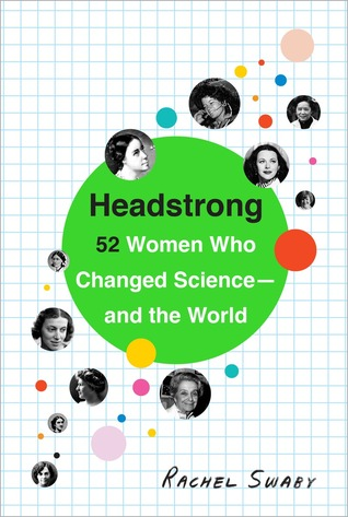 Download free pdf Headstrong: 52 Women Who Changed Science-and the World