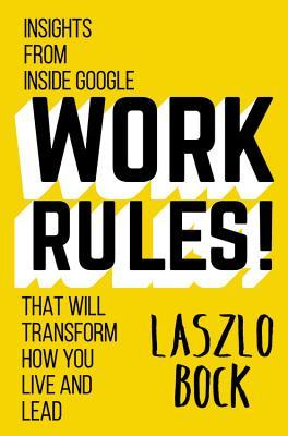 Download free pdf Work Rules!: Insights from Inside Google That Will Transform How You Live and Lead