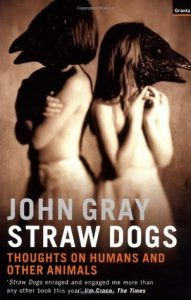 Straw Dogs: Thoughts on Humans and Other Animals torrent downlaod