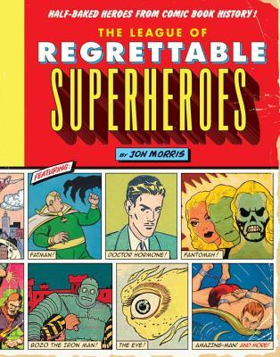 Download free pdf The League of Regrettable Superheroes: Half-Baked Heroes from Comic Book History