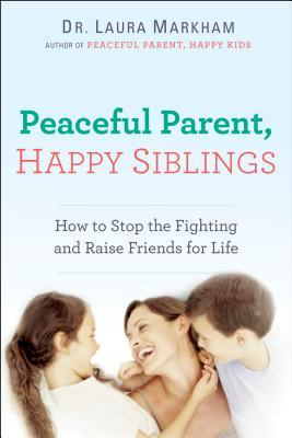 Download free pdf Peaceful Parent, Happy Siblings: How to Stop the Fighting and Raise Friends for Life