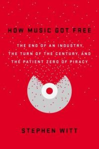 How Music Got Free: The End of an Industry, the Turn of the Century, and the Patient Zero of Piracy torrent downlaod