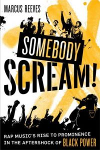Somebody Scream!: Rap Music's Rise to Prominence in the Aftershock of Black Power torrent downlaod