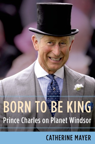 Download free pdf Born to Be King: Prince Charles on Planet Windsor