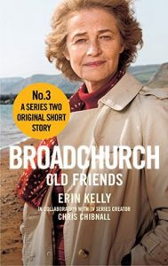 Broadchurch: Old Friends  <small>(Story 3): A Series Two Original Short Story (Broadchurch #2.3)</small> torrent downlaod
