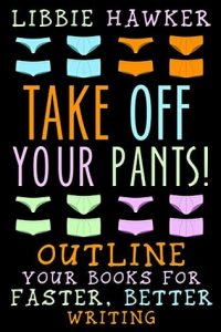 Take Off Your Pants!: Outline Your Books for Faster, Better Writing: Revised Edition torrent downlaod