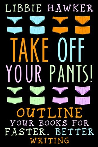 Download free pdf Take Off Your Pants!: Outline Your Books for Faster, Better Writing: Revised Edition