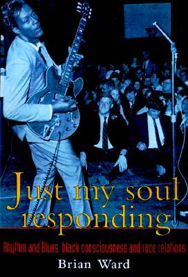 Download free pdf Just My Soul Responding: Rhythm and Blues, Black Consciousness, and Race Relations
