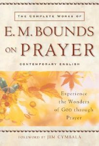 The Complete Works of E. M. Bounds on Prayer: Experience the Wonders of God Through Prayer torrent downlaod