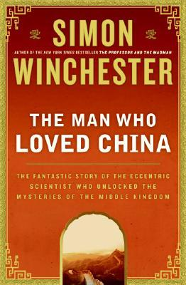 Download free pdf The Man Who Loved China: The Fantastic Story of the Eccentric Scientist Who Unlocked the Mysteries of the Middle Kingdom