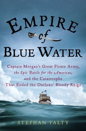 Download free pdf Empire of Blue Water: Captain Morgan's Great Pirate Army, the Epic Battle for the Americas, and the Catastrophe That Ended the Outlaws' Bloody Reign