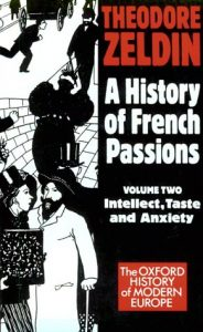 A History of French Passions 1848-1945: Volume II: Intellect, Taste, and Anxiety  <small>(Oxford History of Modern Europe)</small> torrent downlaod