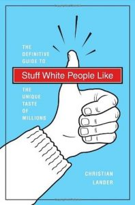 Stuff White People Like: A Definitive Guide to the Unique Taste of Millions torrent downlaod