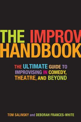 Download free pdf The Improv Handbook: The Ultimate Guide to Improvising in Comedy, Theatre, and Beyond