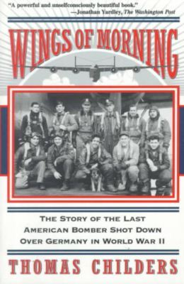 Download free pdf Wings Of Morning: The Story Of The Last American Bomber Shot Down Over Germany In World War II