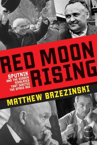 Download free pdf Red Moon Rising: Sputnik and the Hidden Rivalries that Ignited the Space Age