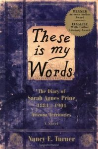 These Is My Words: The Diary of Sarah Agnes Prine, 1881-1901, Arizona Territories  <small>(Sarah Agnes Prine #1)</small> torrent downlaod