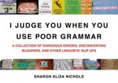I Judge You When You Use Poor Grammar: A Collection of Egregious Errors, Disconcerting Bloopers, and Other Linguistic Slip-Ups torrent downlaod