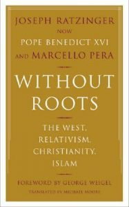 Without Roots: Europe, Relativism, Christianity, Islam torrent downlaod