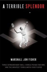 A Terrible Splendor: Three Extraordinary Men, a World Poised for War, and the Greatest Tennis Match Ever Played torrent downlaod