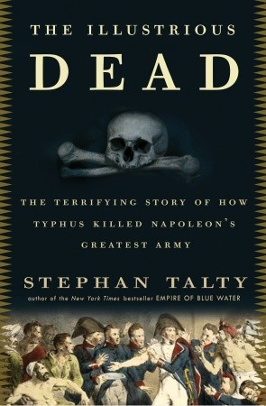 Download free pdf The Illustrious Dead: The Terrifying Story of How Typhus Killed Napoleon's Greatest Army