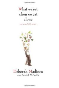 What We Eat When We Eat Alone: Stories and 100 Recipes torrent downlaod
